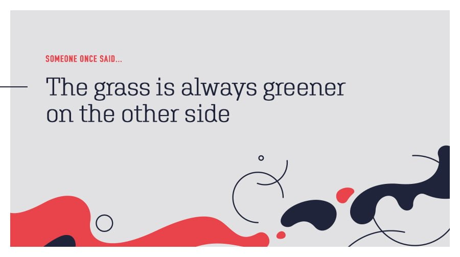 the grass is always greener on the other side quote